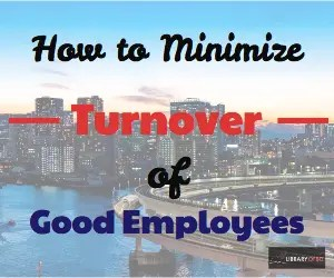 Keep your good employees and turn them into great leaders! This post is on how to minimize turnover of good employees.