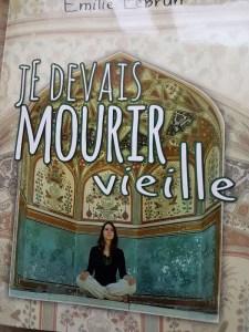 L'auteure de Je devais mourir vieille est Emilie Lebrun