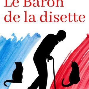 Première de couverture de Le Baron de la disette, un roman de fiction basé sur un fait réel, de Louis-Jean Teugir