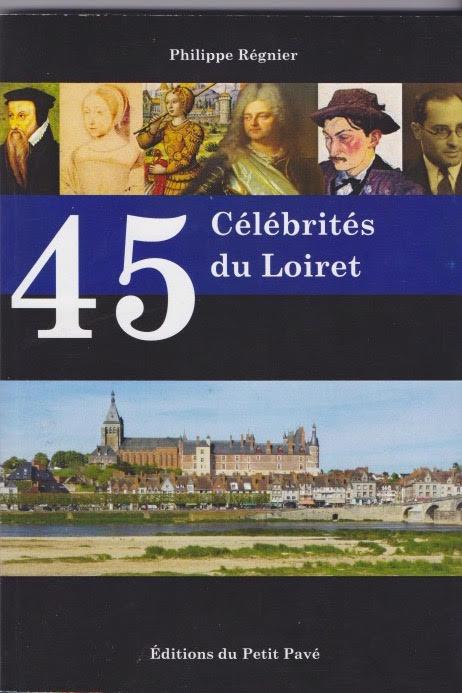 45 Célébrités du Loiret, un livre de Philippe Régnier
