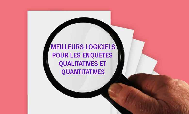 Photo of Top 5 Meilleurs logiciels et applications pour Enquêtes Qualitatives et Quantitatives