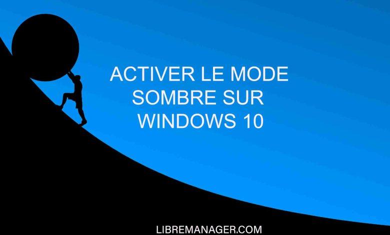 Comment activer le dark mode sur Windows 10