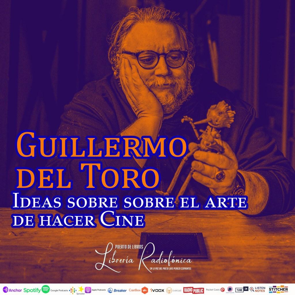 Guillermo del Toro. Ideas sobre el arte de hacer cine.