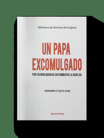 UN PAPA EXCOMULGADO Honorio I (625-638)