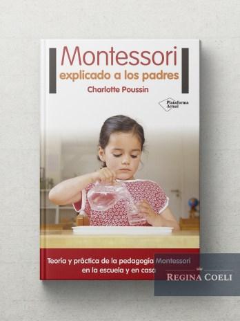 MONTESSORI EXPLICADO A LOS PADRES Teoría y practica de la pedagogía Montessori en la escuela y en casa