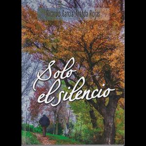 Solo el silencio, colección de poemas de Ricardo García Aranda