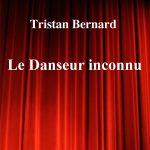 Le Danseur inconnu de Tristan Bernard – Edition
