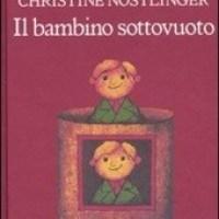 """""""Il Bambino sottovuoto"""" di Christine Nöstlinger, Salani"""