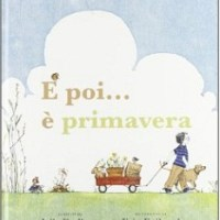 """""""E poi…è primavera"""" di Julie Fogliano e Erin E.Stead, Babalibri"""