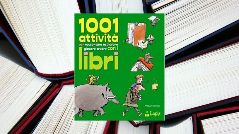 milleuno attività per raccontare esplorare giocare creare con i libri