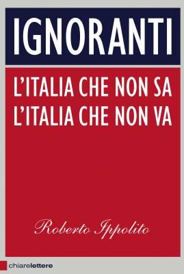 roberto_ippolito_ignoranti_chiarelettere