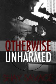 Otherwise Unharmed by Shay Savage