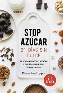 ¡Stop azúcar! 21 días sin dulce de Diane Sanfilippo