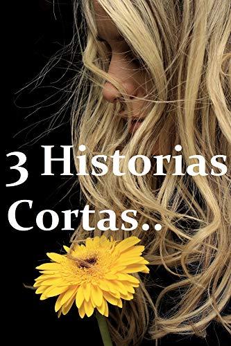3 HISTORIAS… CORTAS