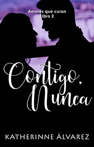 Contigo, nunca (Amores que curan 2) de Katherinne Álvarez pdf