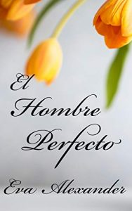 El hombre perfecto (El Pacto nº 1) de EVA ALEXANDER