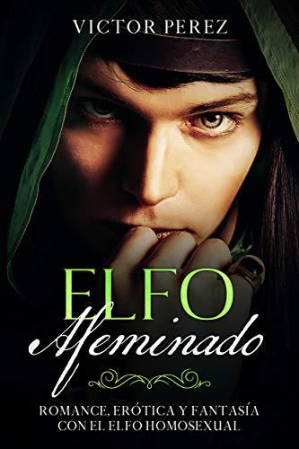 Elfo Afeminado: Romance, Erótica y Fantasía con el Elfo Homosexual