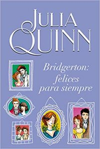 The Bridgerton: Felices Para Siempre de Julia Quinn