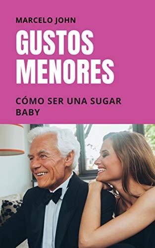 Gustos Menores: Cómo ser una Sugar Baby