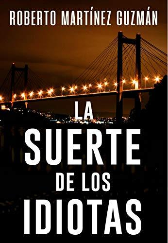 LA SUERTE DE LOS IDIOTAS de Roberto Martínez Guzmán pdf
