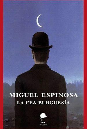 Portada de La fea burguesía de Miguel Espinosa