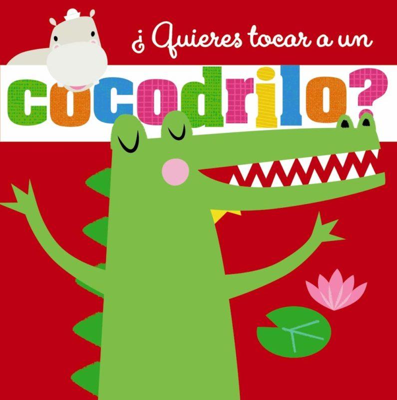 ¿Quieres tocar a un cocodrilo? (Castellano - A PARTIR DE 0 AÑOS - PROYECTO DE 0 A 3 AÑOS - Libros sensoriales) (Español) Tapa dura