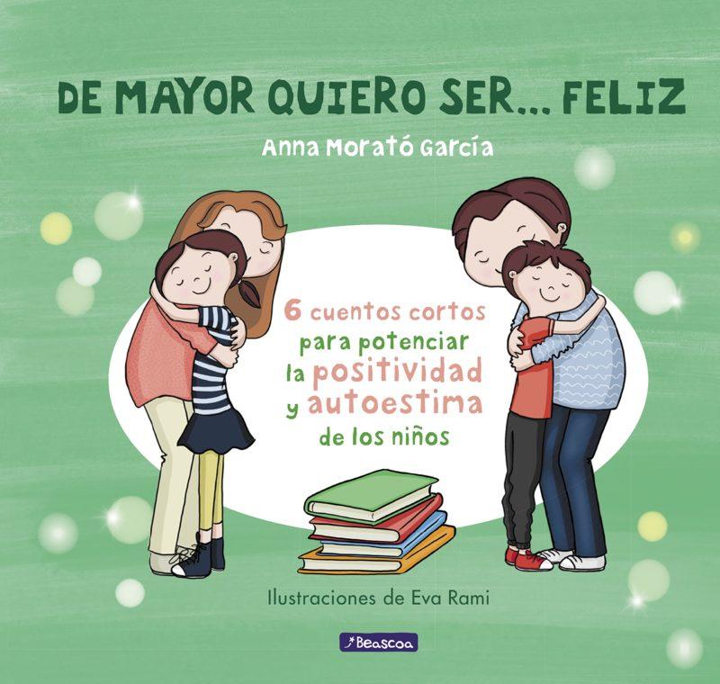 De mayor quiero ser... feliz: 6 cuentos para potenciar la positividad y autoestima de los niños (Emociones, valores y hábitos) (Español) Tapa dura