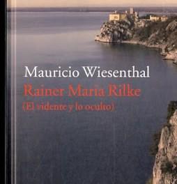 Rainer Maria Rilke (El vidente y lo oculto). Mauricio Wiesenthal. Por Enrique López Viejo.