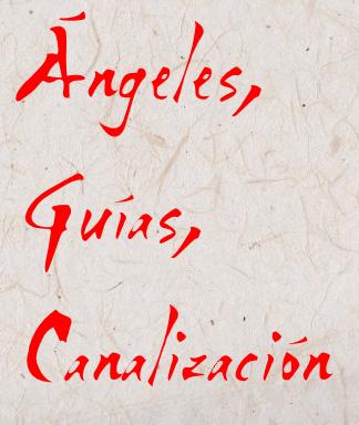 Ángeles, Espiritus Guía Y Canalización