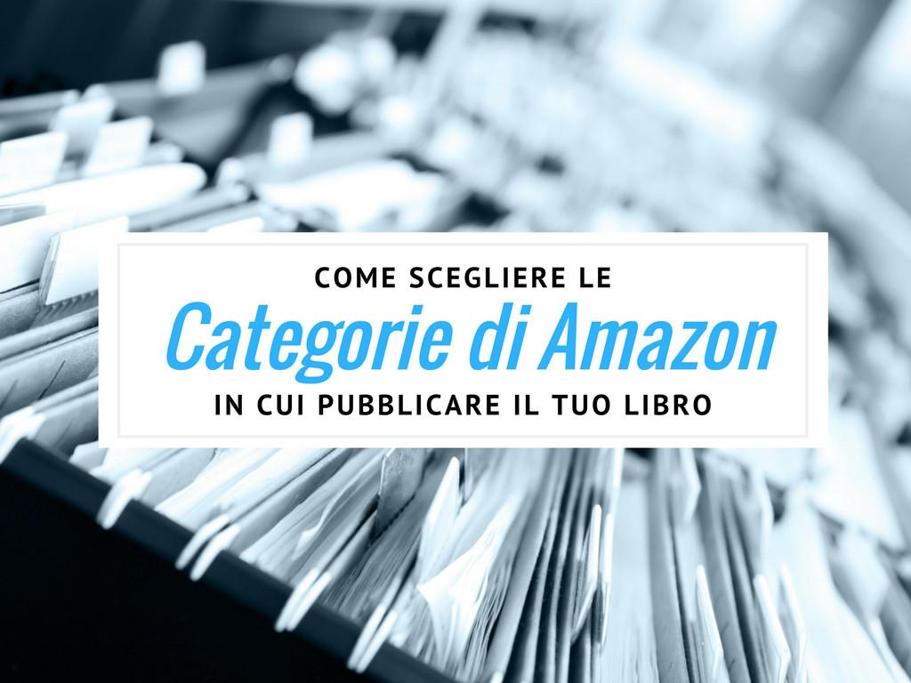 Come Scegliere Le Categorie Di Amazon In Cui Pubblicare Il