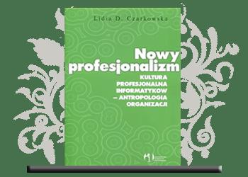 Nowy profesjonalizm Kultura profesjonalna informatyków antropologia organizacji