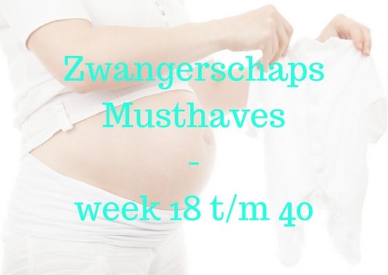 Zwangerschaps musthaves week 18 t/m week 40…