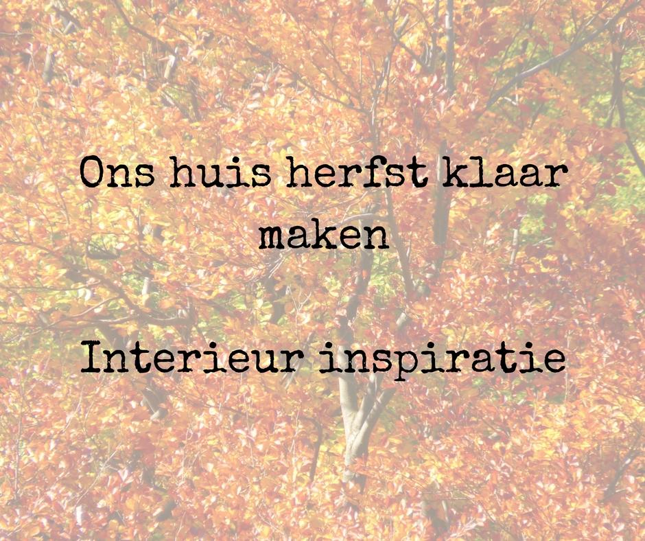 Ons huis herfst klaar maken…Interieur inspiratie…