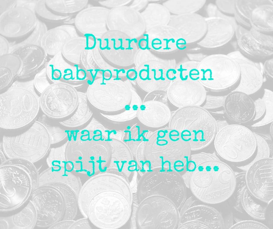 Duurdere babyproducten waar ik geen spijt van heb…