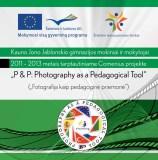 """Kauno Jono Jablonskio gimnazijos mokiniai ir mokytojai  2011 – 2013 metais tarptautiniame Comenius projekte  """"P & P: Photography as a Pedagogical Tool""""  (""""Fotografija kaip pedagoginė priemonė"""")"""