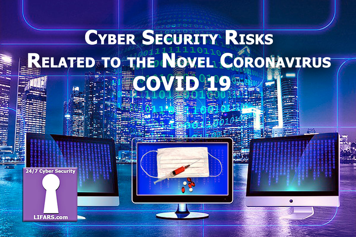 Cyber Security Risks Related to the Novel Coronavirus - COVID 19 ...