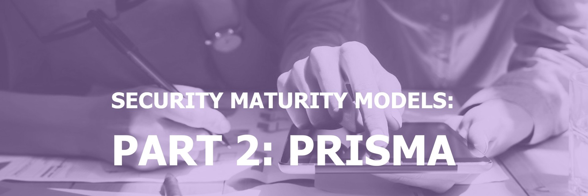 Security Maturity Models Part 2 What is PRISMA