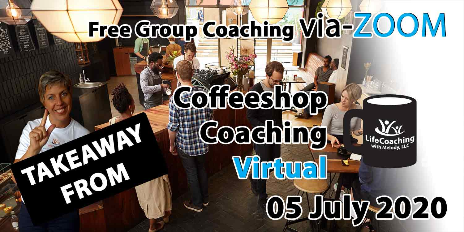 Image of a coffee shop setting background with Coach Melody and the words Takeaway From Free Group Coaching Via-ZOOM Coffeeshop Coaching Virtual 05 July 2020