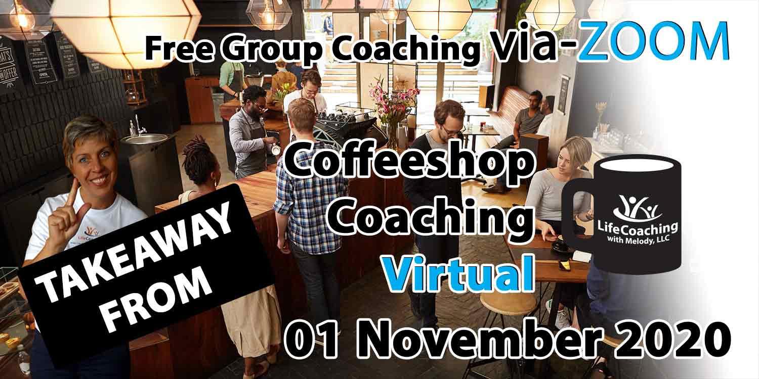 Image of a coffee shop setting background with Coach Melody and the words Takeaway From Free Group Coaching Via-ZOOM Coffeeshop Coaching Virtual 01 November 2020
