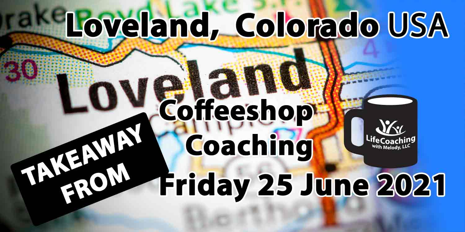 """Image of colored road map showing Loveland Colorado along I-25 with the words """"Takeaway From Coffeeshop Coaching Loveland CO USA Friday 25 June 2021"""
