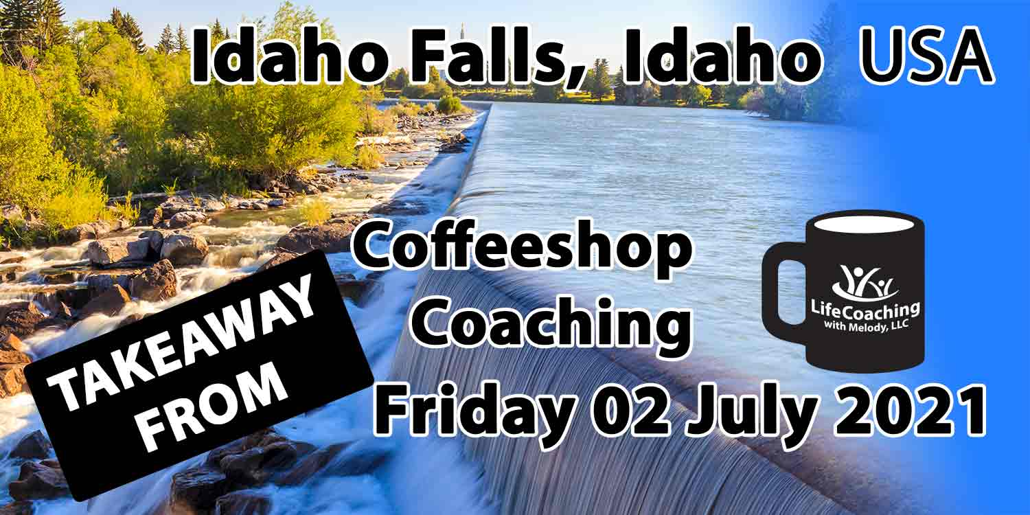 """Image of Idaho Falls, Idaho USA with words """"Takeaway from Coffeeshop Coaching Friday 02 July 2021"""