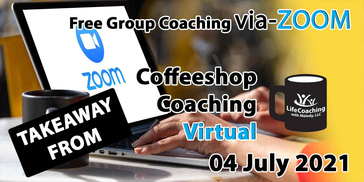 Image of a cup of coffee and laptop with zoom logo on the screen and the words Takeaway From Free Group Coaching Via-ZOOM Coffeeshop Coaching Virtual 04 July 2021