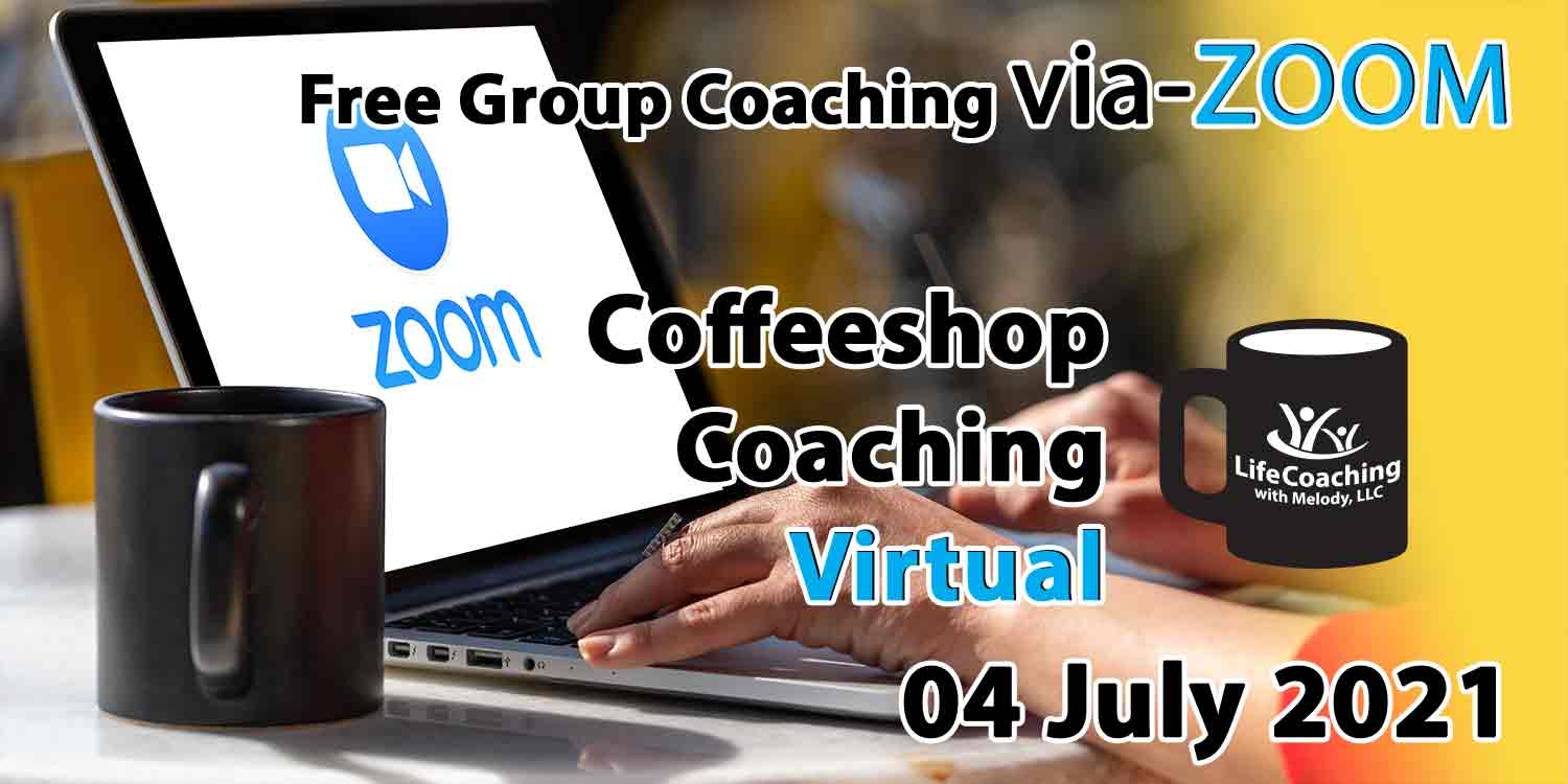 Image of a cup of coffee and laptop with zoom logo on the screen and the words Free Group Coaching Via-ZOOM Coffeeshop Coaching Virtual 04 July 2021