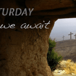 Lent 2021 Easter Week – Easter Saturday