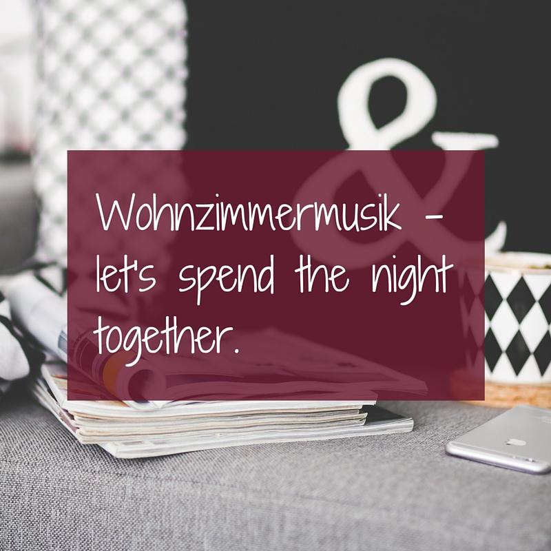 Wohnzimmermusik - let's spend the night together