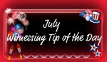 July Witnessing Tip of the Day