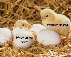 Chicken or Egg Problem