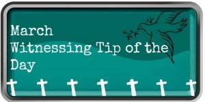 Witnessing Tip of the Day March