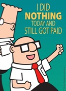 Bored of work - DIlbert doesn't care as he still got paid