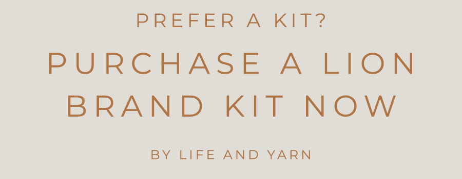 Click here to buy a Lion Brand Kit!